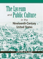 The Lyceum and Public Culture in the Nineteenth-Century United States