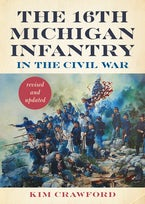 The 16th Michigan Infantry in the Civil War, Revised and Updated