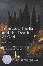 Dionysus, Christ, and the Death of God, Volume 1