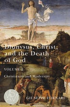 Dionysus, Christ, and the Death of God, Volume 2