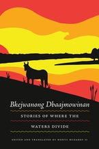 Bkejwanong Dbaajmowinan/Stories of Where the Waters Divide